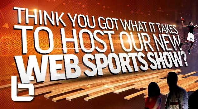 Think You Got What It Takes to Host our New Web Sports Show? Auditions for Ballislife Web Show!!