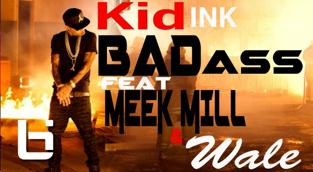 Kid Ink ft. Meek Mill & Wale – Bad Ass (Video)