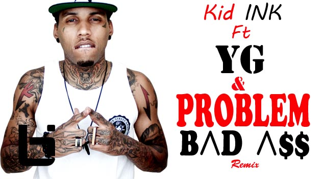 Kid Ink ft. YG & Problem – Bad Ass (Remix) (Audio)