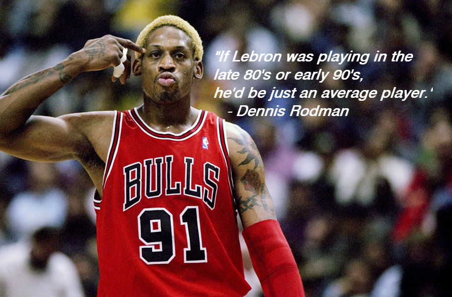 Dennis Rodman says LeBron would be average in the 80s & 90s & goes off on Heat