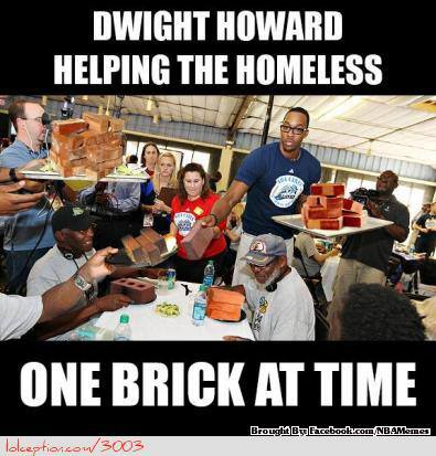 Meme of the Day: Dwight Howard helping out the homeless one brick at a time