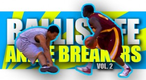 Ballislife | Ankle Breakers Vol 2